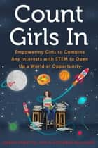 Count Girls In - Empowering Girls to Combine Any Interests with STEM to Open Up a World of Opportunity ebook by