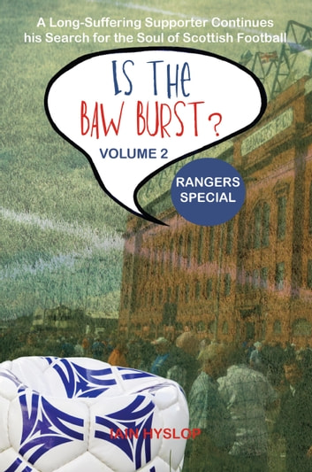 Is the Baw Burst? Rangers Special - A Long Suffering Supporter Continues his Search for the Soul of Scottish Football ebook by Iain Hyslop