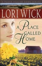 A Place Called Home ebook by Lori Wick