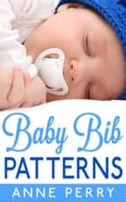 Baby Bib Patterns ebook by Anne Perry