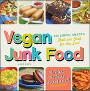 Vegan Junk Food: 225 Sinful Snacks that are Good for the Soul ebook by Lane Gold