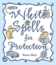 White Spells for Protection ebook by Ileana Abrev