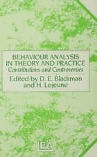 Behaviour Analysis in Theory and Practice ebook by Derek E. Blackman,Helga Lejeune
