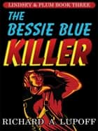 The Bessie Blue Killer - The Lindsey & Plum Detective Series, Book Three ebook by
