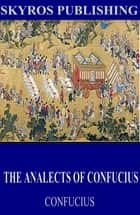 The Analects of Confucius ebook by Confucius,James Legge