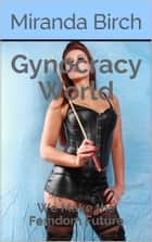Gynocracy World - We Make the Femdom Future ebook by Miranda Birch