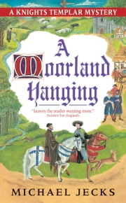 A Moorland Hanging - A Knights Templar Mystery ebook by Michael Jecks