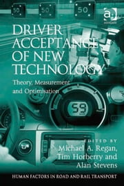 Driver Acceptance of New Technology - Theory, Measurement and Optimisation ebook by Dr Alan Stevens,Professor Michael A Regan,Professor Tim Horberry,Dr Lisa Dorn,Assoc Prof Ian Glendon,Professor Gerald Matthews