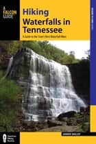 Hiking Waterfalls in Tennessee - A Guide to the State's Best Waterfall Hikes ebook by Johnny Molloy