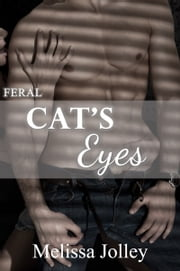 Cat's Eyes: Feral Book Two ebook by Melissa Jolley