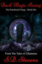 Dark Magic Rising -The Sisterhood Trilogy Book One ebook by S.D. Stevens