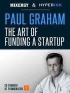 Paul Graham: The Art of Funding a Startup (A Mixergy Interview) ebook by Andrew Warner