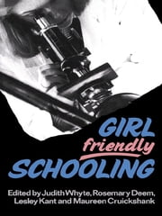 Girl Friendly Schooling ebook by Maureen Cruickshank,Rosemary Deem,Lesley Kant,Judith Whyte
