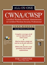 CWNA Certified Wireless Network Administrator & CWSP Certified Wireless Security Professional All-in-One Exam Guide (PW0-104 & PW0-204) ebook by Tom Carpenter
