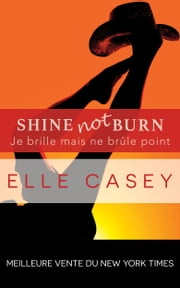 Je brille mais ne brûle point - Shine Not Burn (édition française) ebook by Elle Casey, Jade Baiser (Traductrice), Valérie Dubar (Traductrice)