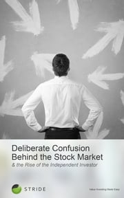 Deliberate Confusion Behind the Stock Market & the Rise of the Independent Investor ebook by STRIDE