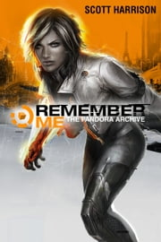 Remember Me: - The Pandora Archive ebook by Scott Harrison