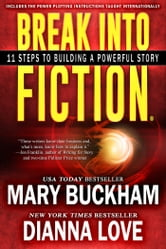 Break Into Fiction®: 11 Steps To Building A Powerful Story ebook by Dianna Love,Mary  Buckham