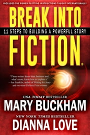 Break Into Fiction®: 11 Steps To Building A Powerful Story Ebook di Dianna Love,Mary  Buckham
