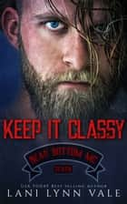 Keep It Classy ebook by Lani Lynn Vale