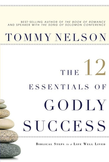 The 12 Essentials of Godly Success: Biblical Steps to a Life Well Lived ebook by Tommy Nelson