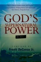 God's Supernatural Power in You ebook by Frank A. DeCenso