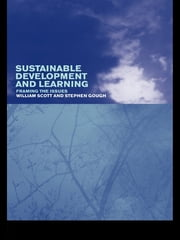 Sustainable Development and Learning: framing the issues ebook by Stephen Gough,William Scott