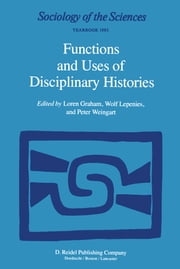 Functions and Uses of Disciplinary Histories ebook by Loren Graham,Wolf Lepenies,P. Weingart