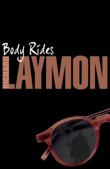 Body Rides - A gripping horror novel of the supernatural and macabre ebook by Richard Laymon