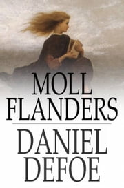 Moll Flanders - The Fortunes and Misfortunes of the Famous Moll Flanders ebook by Daniel Defoe
