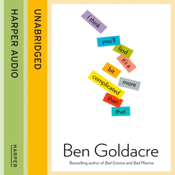 I Think You'll Find It's a Bit More Complicated Than That audiobook by Ben Goldacre