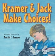 Kramer & Jack Make Choices! ebook by Donald E. Sexauer