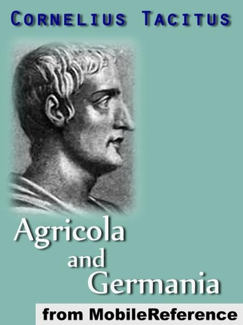 Agricola And Germania: Translation Based On Alfred John Church And William Jackson Brodribb (1876) (Mobi Classics) ebook by Cornelius Tacitus