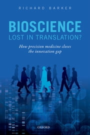 Bioscience - Lost in Translation? - How precision medicine closes the innovation gap ebook by Richard Barker