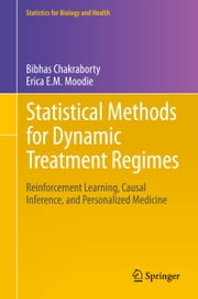 Statistical Methods for Dynamic Treatment Regimes - Reinforcement Learning, Causal Inference, and Personalized Medicine ebook by Bibhas Chakraborty,Erica E.M. Moodie