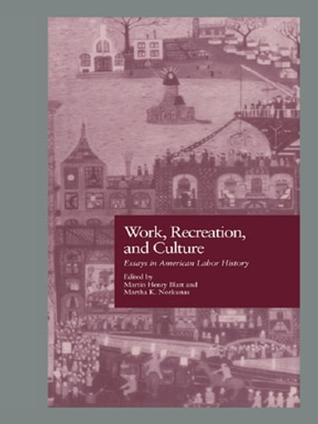 Work, Recreation, and Culture - Essays in American Labor History ebook by