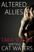 Altered Allies: A Short Story ebook by Tara Sue Me, Cat Waters