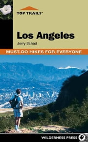 Top Trails: Los Angeles - Must-Do Hikes for Everyone ebook by Jerry Schad