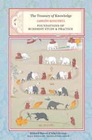 The Treasury of Knowledge: Book Seven and Book Eight, Parts One and Two - Foundations of Buddhist Study and Practice ebook by Jamgon Kongtrul Lodro Taye,Richard Barron (Chokyi Nyima)