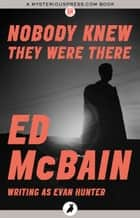 Nobody Knew They Were There ebook by Ed McBain