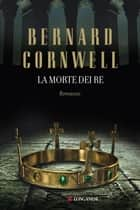 La morte dei re ebook by Bernard Cornwell,Donatella Cerutti Pini