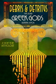 Debris & Detritus - The Lesser Greek Gods Runni Amok ebook by Patricia Burroughs, editor, Robin D. Owens,...