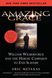 Amazing Grace - William Wilberforce and the Heroic Campaign to End Slavery ebook by Eric Metaxas