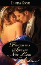 Princess In A Strange New Land (Mills & Boon Historical Undone) ebook by Linda Skye