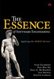 The Essence of Software Engineering - Applying the SEMAT Kernel ebook by Ivar Jacobson,Pan-Wei Ng,Paul E. McMahon,Ian Spence,Svante Lidman