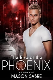 The Rise of the Phoenix - Society ebook by Mason Sabre