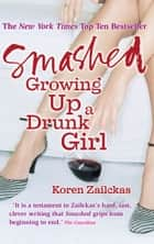 Smashed - Growing Up A Drunk Girl ebook by Koren Zailckas