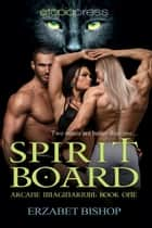 Spirit Board ebook by Erzabet Bishop