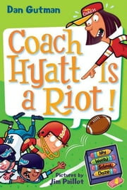 My Weird School Daze #4: Coach Hyatt Is a Riot! ebook by Dan Gutman,Jim Paillot