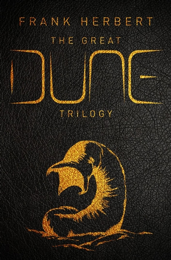 The Great Dune Trilogy - Dune, Dune Messiah, Children of Dune ebook by Frank Herbert